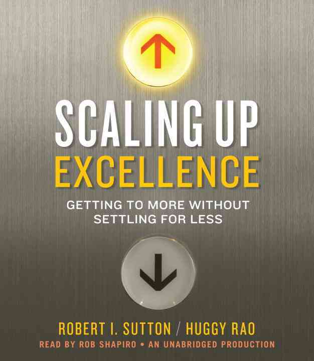 [CD] Scaling Up Excellence By Sutton, Robert I./ Rao, Huggy